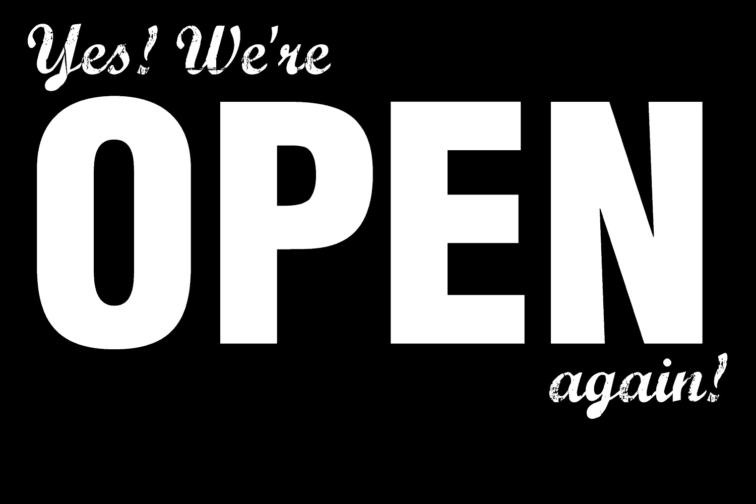 Yes, we're open again!